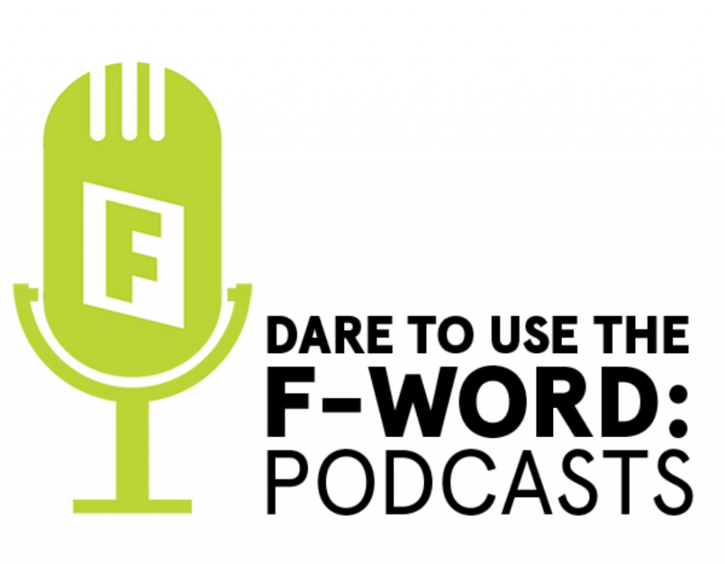 Dare To Use The F-word: Podcasts [logo with green microphone]